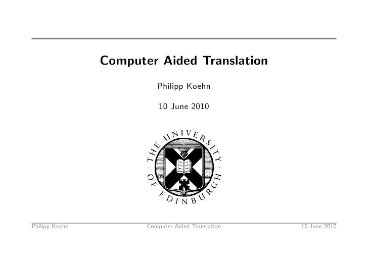 Computer Aided Translation                           Philipp Koehn                             10 June 2010     Philipp Ko...