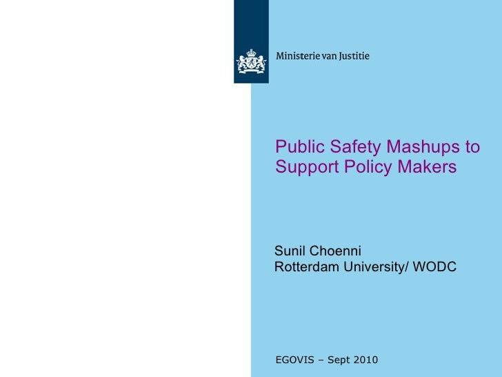 EGOVIS – Sept 2010 Public Safety Mashups to Support Policy Makers Sunil Choenni Rotterdam University/ WODC