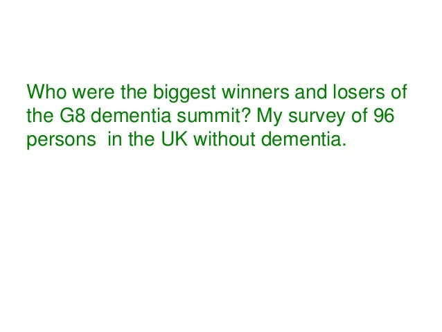 Who were the biggest winners and losers of the G8 dementia summit? My survey of 96 persons in the UK without dementia.
