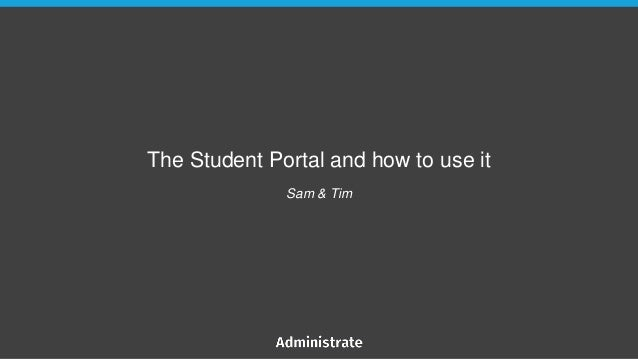 The Student Portal and how to use it Sam & Tim