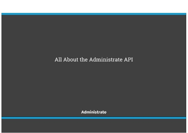 LITE 2017 – All About the Administrate API [Iain Brown & Paul Bell]
