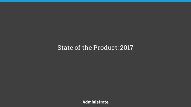 State of the Product: 2017