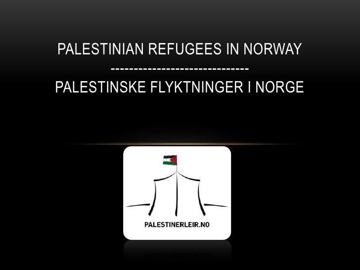 PALESTINIAN REFUGEES IN NORWAY       ------------------------------PALESTINSKE FLYKTNINGER I NORGE