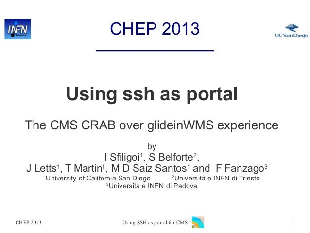 CHEP 2013  Using ssh as portal The CMS CRAB over glideinWMS experience by  I Sfiligoi1, S Belforte2, J Letts1, T Martin1, ...