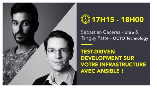 Test-Driven Development sur votre infrastructure avec Ansible ! Sebastián Cáceres sebiwi.github.com @sebiwicb Tanguy Patte