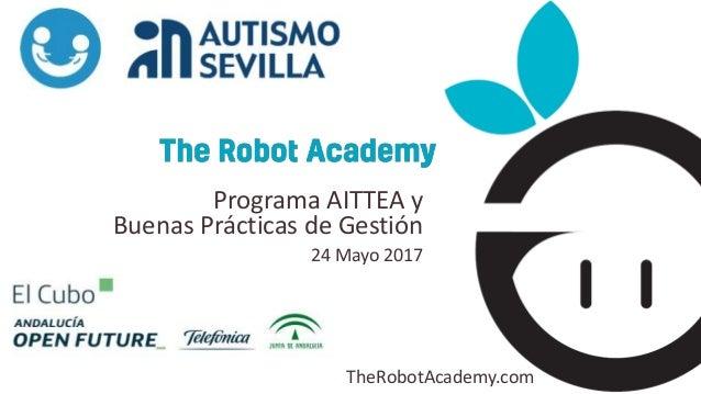 TheRobotAcademy.com Programa AITTEA y Buenas Prácticas de Gestión 24 Mayo 2017