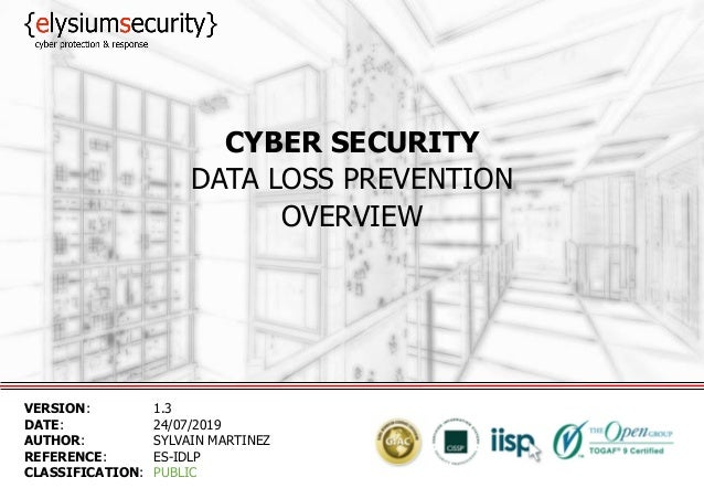CYBER SECURITY DATA LOSS PREVENTION OVERVIEW VERSION: 1.3 DATE: 24/07/2019 AUTHOR: SYLVAIN MARTINEZ REFERENCE: ES-IDLP CLA...