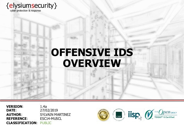 OFFENSIVE IDS OVERVIEW VERSION: 1.4a DATE: 27/02/2019 AUTHOR: SYLVAIN MARTINEZ REFERENCE: ESC14-MUSCL CLASSIFICATION: PUBL...