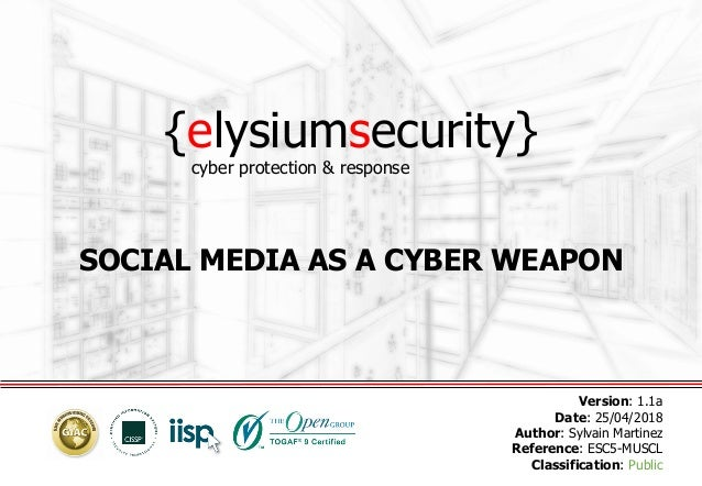 {elysiumsecurity} SOCIAL MEDIA AS A CYBER WEAPON Version: 1.1a Date: 25/04/2018 Author: Sylvain Martinez Reference: ESC5-M...