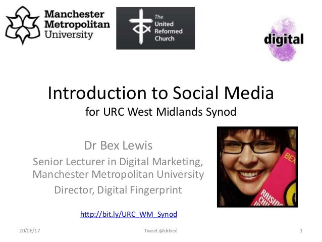 Introduction to Social Media for URC West Midlands Synod Dr Bex Lewis Senior Lecturer in Digital Marketing, Manchester Met...