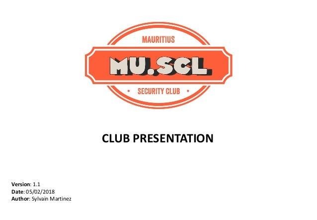 Version: 1.1 Date: 05/02/2018 Author: Sylvain Martinez CLUB PRESENTATION