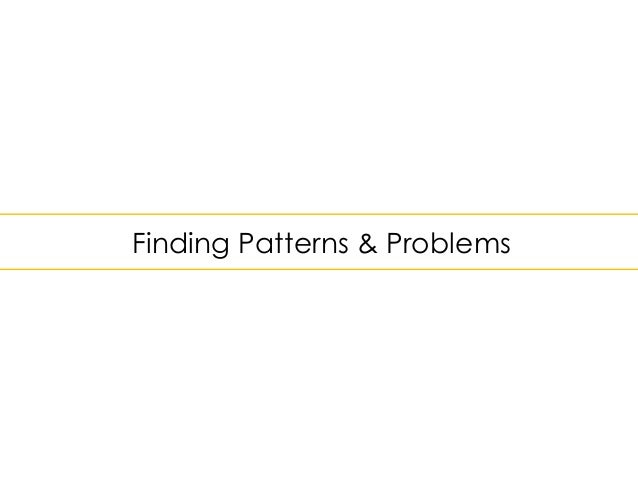 Finding Patterns & Problems