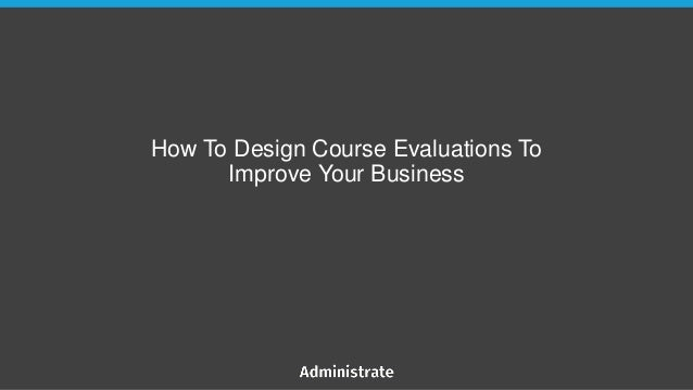 How To Design Course Evaluations To Improve Your Business