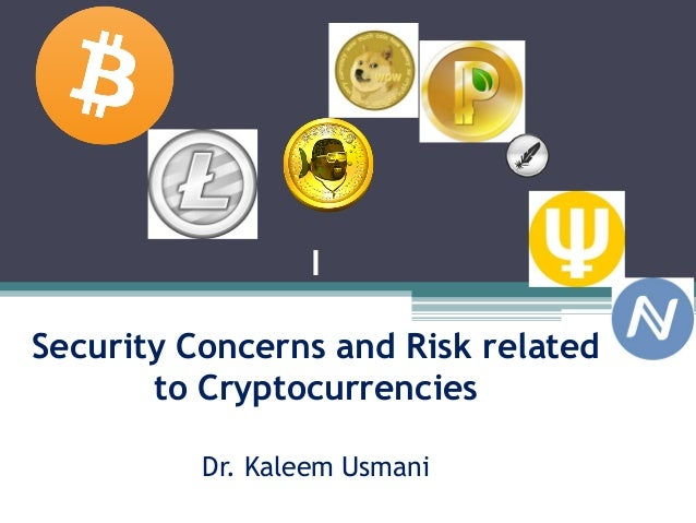 I Security Concerns and Risk related to Cryptocurrencies Dr. Kaleem Usmani