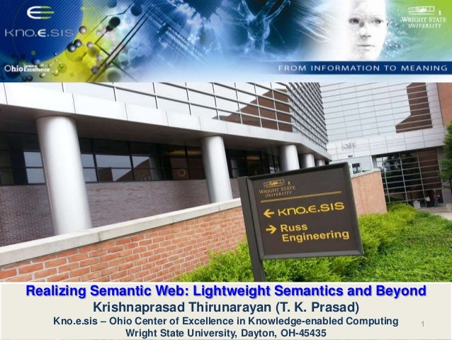 Realizing Semantic Web: Lightweight Semantics and Beyond Krishnaprasad Thirunarayan (T. K. Prasad) Kno.e.sis – Ohio Center...