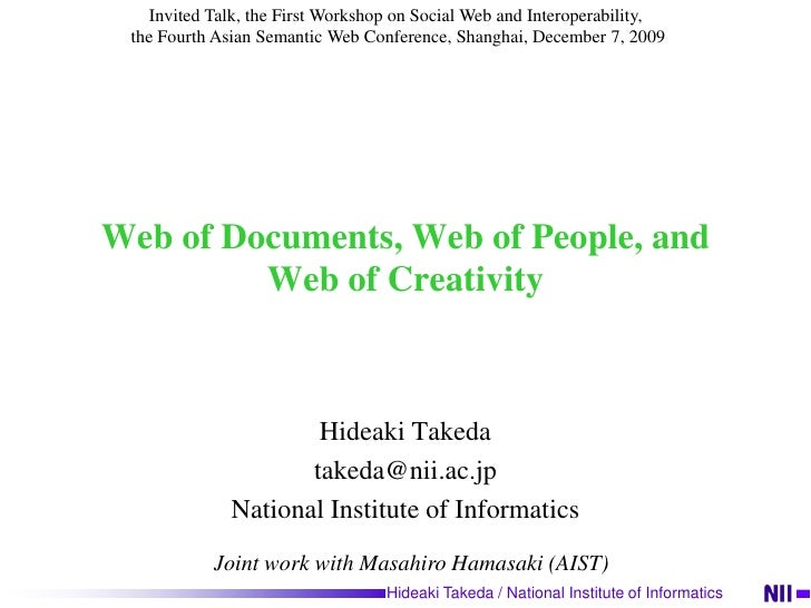 Web of Documents, Web of People, and Web of Creativity<br />Hideaki Takeda<br />takeda@nii.ac.jp<br />National Institute o...