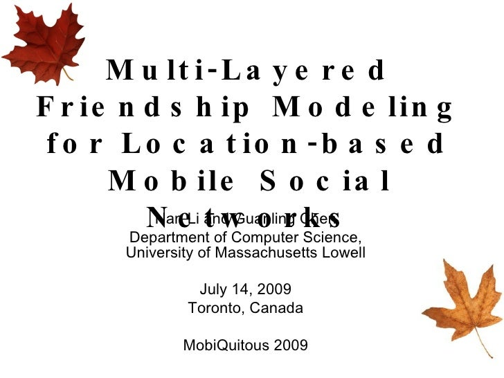 Multi-Layered Friendship Modeling for Location-based Mobile Social Networks Nan Li and Guanling Chen Department of Compute...
