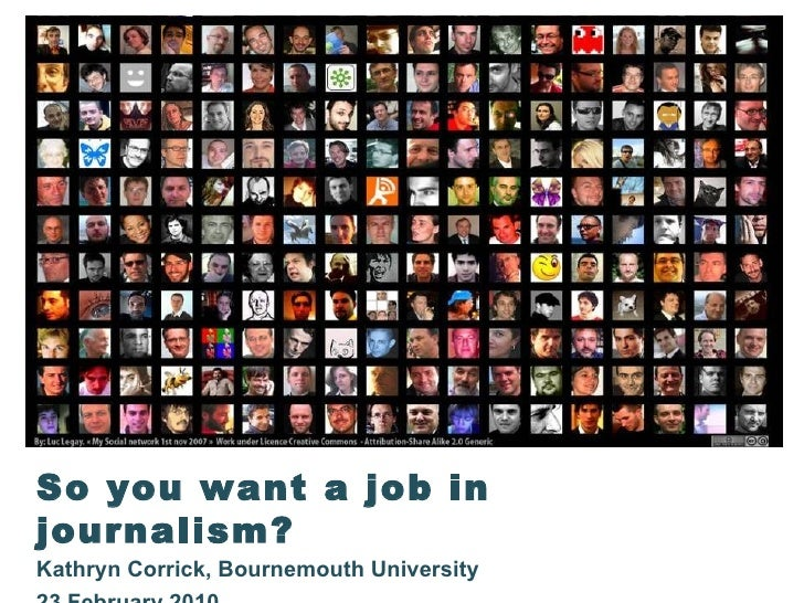 So you want a job in journalism? Kathryn Corrick, Bournemouth University 23 February 2010