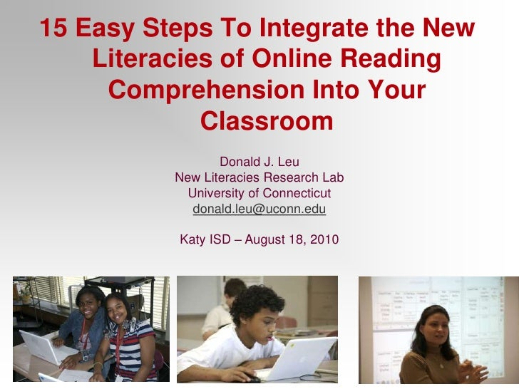 15 Easy Steps To Integrate the New Literacies of Online Reading Comprehension Into Your Classroom<br />Donald J. Leu<br />...