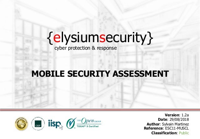 {elysiumsecurity} MOBILE SECURITY ASSESSMENT Version: 1.2a Date: 29/08/2018 Author: Sylvain Martinez Reference: ESC11-MUSC...