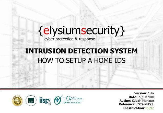{elysiumsecurity} INTRUSION DETECTION SYSTEM HOW TO SETUP A HOME IDS Version: 1.2a Date: 29/03/2018 Author: Sylvain Martin...