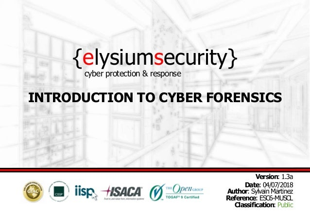 {elysiumsecurity} INTRODUCTION TO CYBER FORENSICS Version: 1.3a Date: 04/07/2018 Author: Sylvain Martinez Reference: ESC6-...
