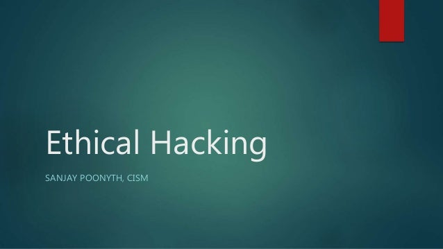 Ethical Hacking SANJAY POONYTH, CISM