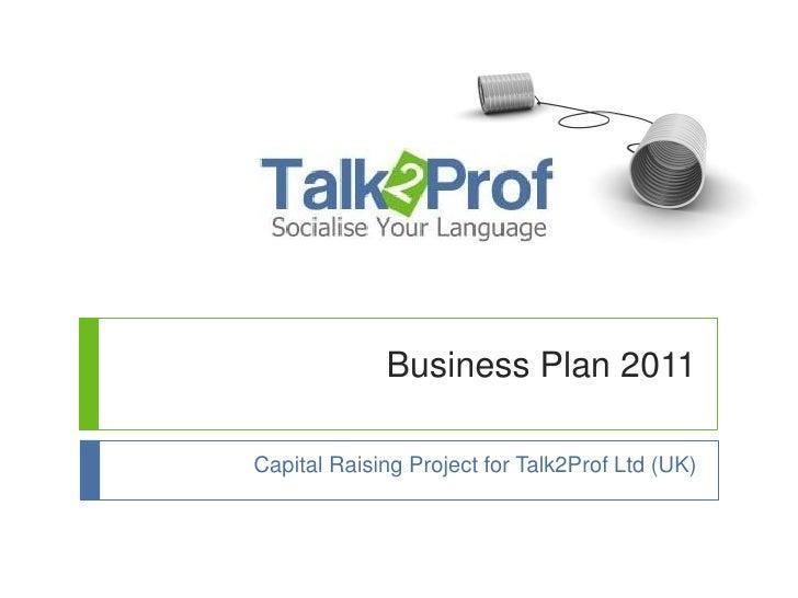Business Plan 2011Capital Raising Project for Talk2Prof Ltd (UK)