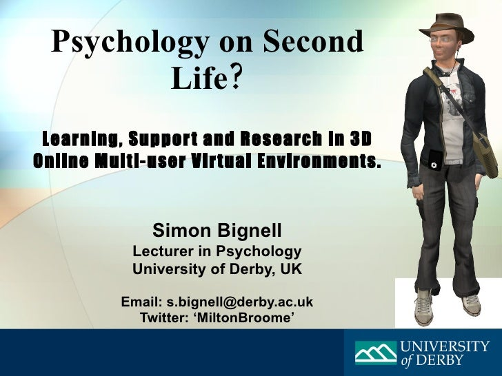 Psychology on Second Life? Learning, Support and Research in 3D Online Multi-user Virtual Environments . Simon Bignell Lec...