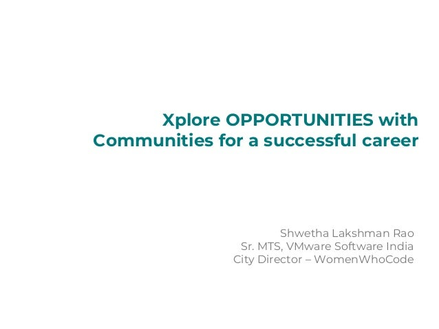 Shwetha Lakshman Rao Sr. MTS, VMware Software India City Director – WomenWhoCode Xplore OPPORTUNITIES with Communities for...
