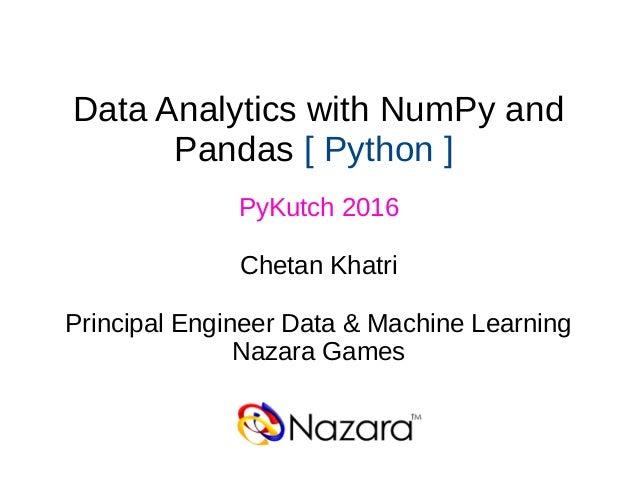 (c) PyKutch-2016 - Chetan Khatri Data Analytics with NumPy and Pandas [ Python ] PyKutch 2016 Chetan Khatri Principal Engi...