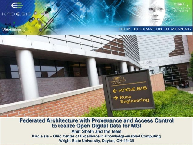 Federated Architecture with Provenance and Access Control to realize Open Digital Data for MGI Amit Sheth and the team Kno...