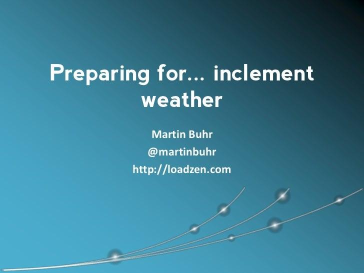 Preparing for... inclement        weather            Martin Buhr           @martinbuhr        http://loadzen.com