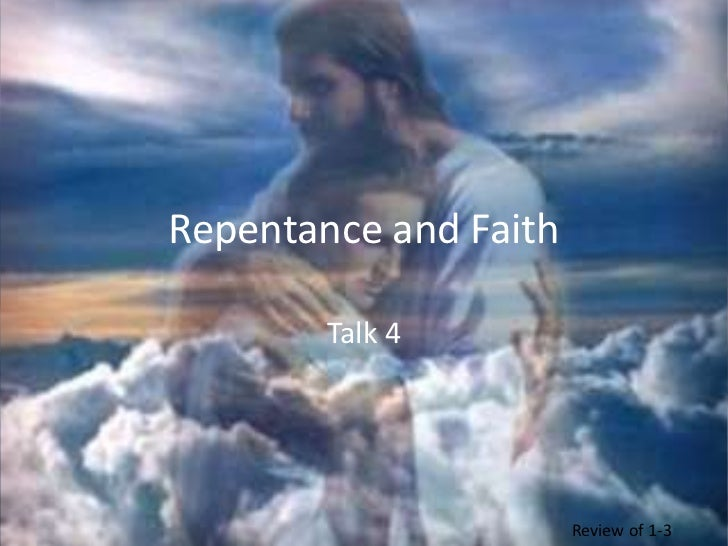 Repentance and Faith<br />Talk 4<br />Review of 1-3<br />