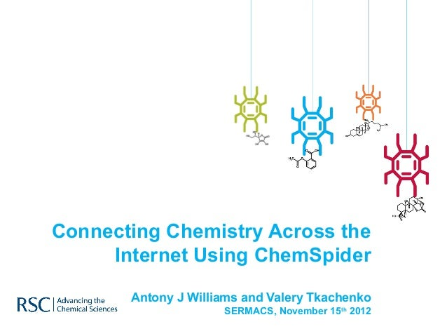Connecting Chemistry Across the     Internet Using ChemSpider       Antony J Williams and Valery Tkachenko                ...