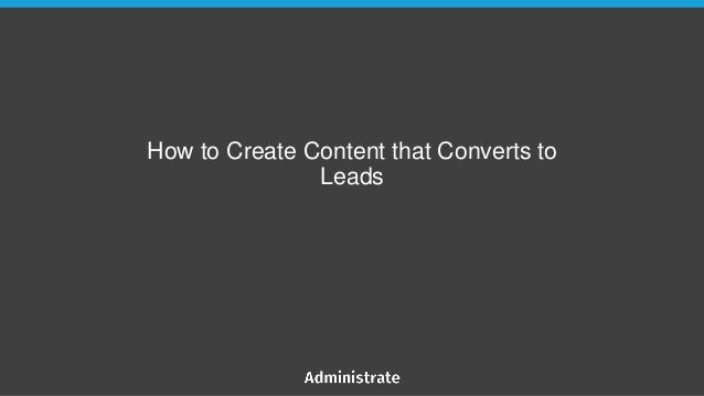 How to Create Content that Converts to Leads