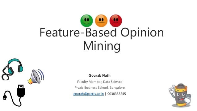 Feature-Based Opinion Mining Gourab Nath Faculty Member, Data Science Praxis Business School, Bangalore gourab@praxis.ac.i...