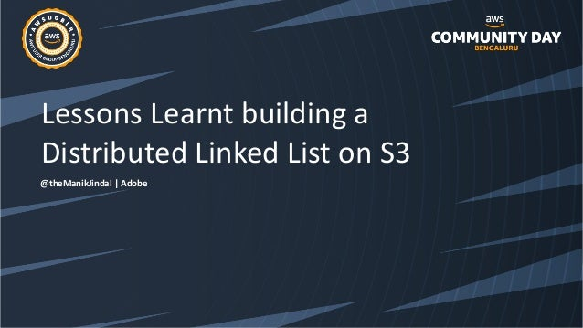 Lessons Learnt building a Distributed Linked List on S3 @theManikJindal | Adobe
