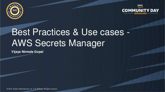 © 2018, Amazon Web Services, Inc. or its Affiliates. All rights reserved. Best Practices & Use cases - AWS Secrets Manager...