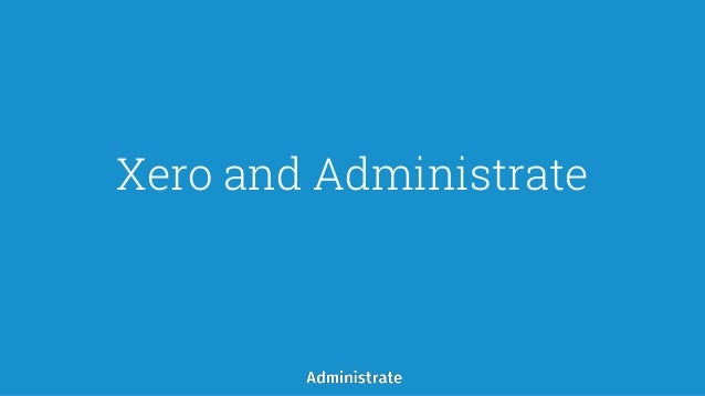Xero and Administrate