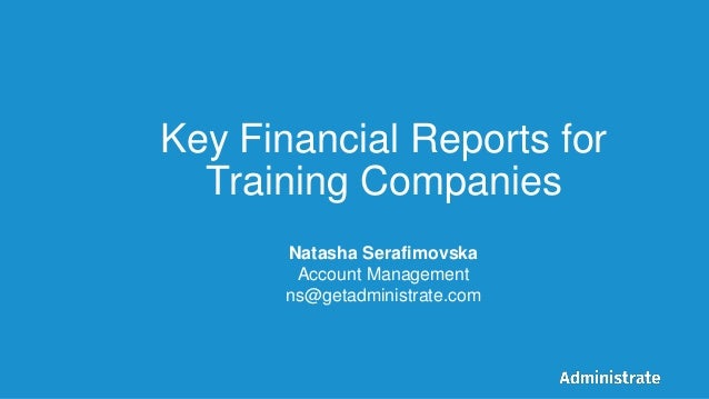 Key Financial Reports for Training Companies Natasha Serafimovska Account Management ns@getadministrate.com
