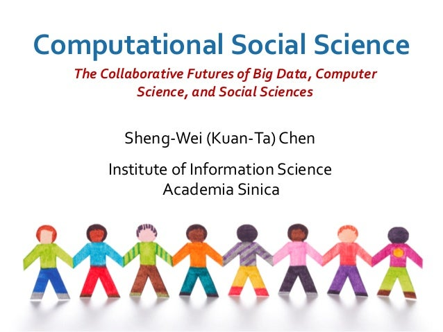 2 Sheng-Wei (Kuan-Ta) Chen Institute of Information Science Academia Sinica Computational Social Science The Collaborative...
