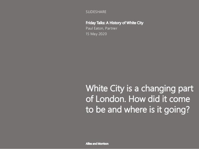 White City is a changing part of London. How did it come to be and where is it going? Friday Talks: A History of White Cit...
