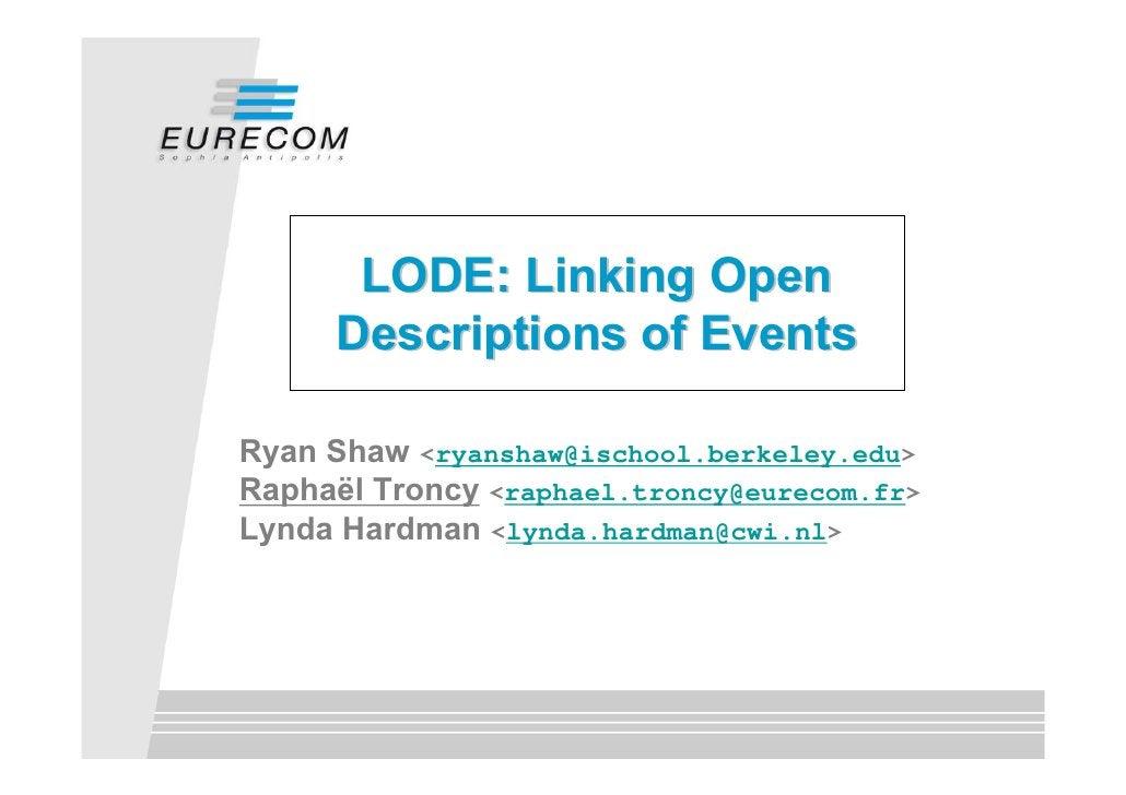 LODE: Linking Open      Descriptions of Events  Ryan Shaw <ryanshaw@ischool.berkeley.edu> Raphaël Troncy <raphael.troncy@e...