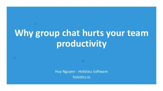Why group chat hurts your team productivity Huy Nguyen - Holistics Software holistics.io