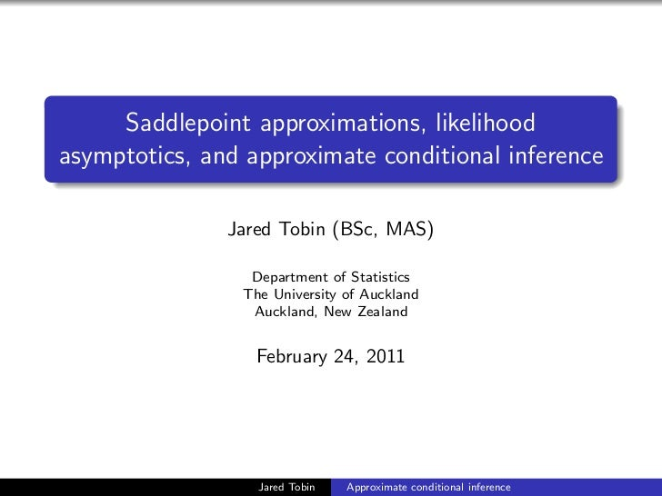 Saddlepoint approximations, likelihoodasymptotics, and approximate conditional inference               Jared Tobin (BSc, M...