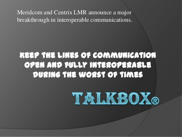 Meridcom and Centrix LMR announce a majorbreakthrough in interoperable communications. Keep the lines of communication  op...