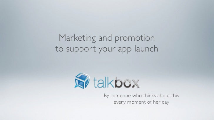 Marketing and promotionto support your app launch            By someone who thinks about this                every moment ...