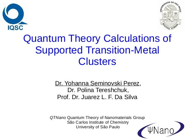 Quantum Theory Calculations of Supported Transition-Metal Clusters Dr. Yohanna Seminovski Perez, Dr. Polina Tereshchuk, Pr...