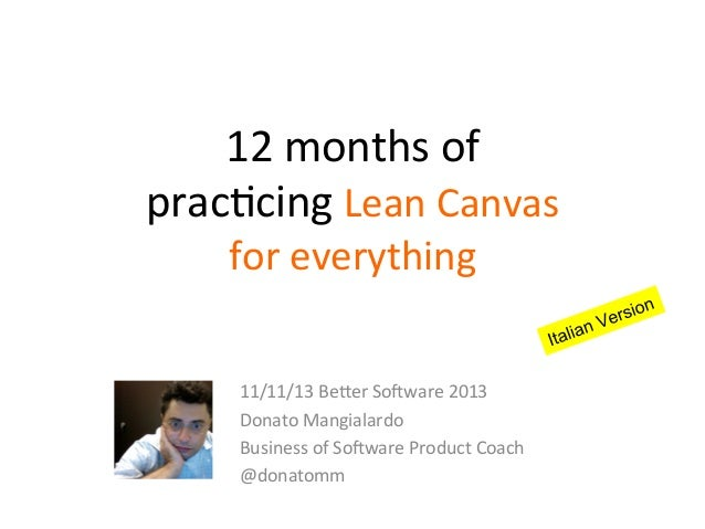 12	   months	   of	   	    prac/cing	   Lean	   Canvas	   	    for	   everything	     11/11/13	   Be:er	   So<ware	   2013...